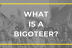 What is a bigoteer?