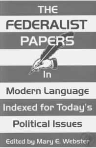 Mary E. Webster's The Federalist Papers In Modern Language Indexed for Today's Political Issues