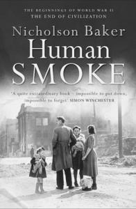 Nicholson Baker's Human Smoke The Beginnings of World War II, the End of Civilization